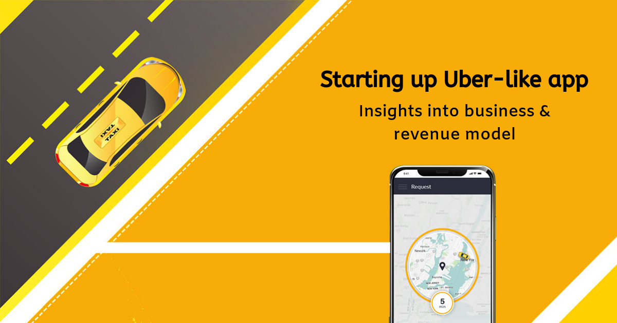 Starting up Uber like app - Insights to Business & Revenue model